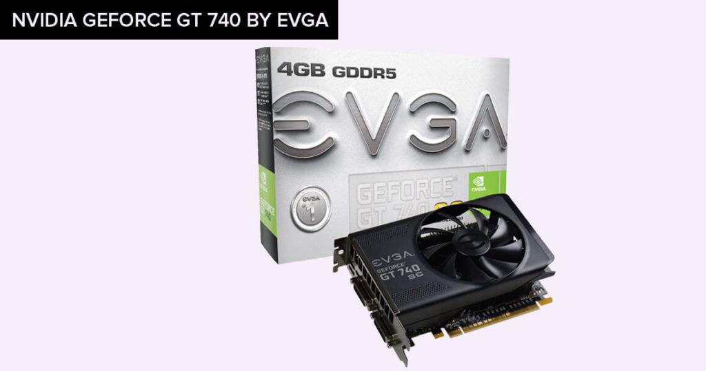 NVDIA GEFORCE GT 740 By EVGA