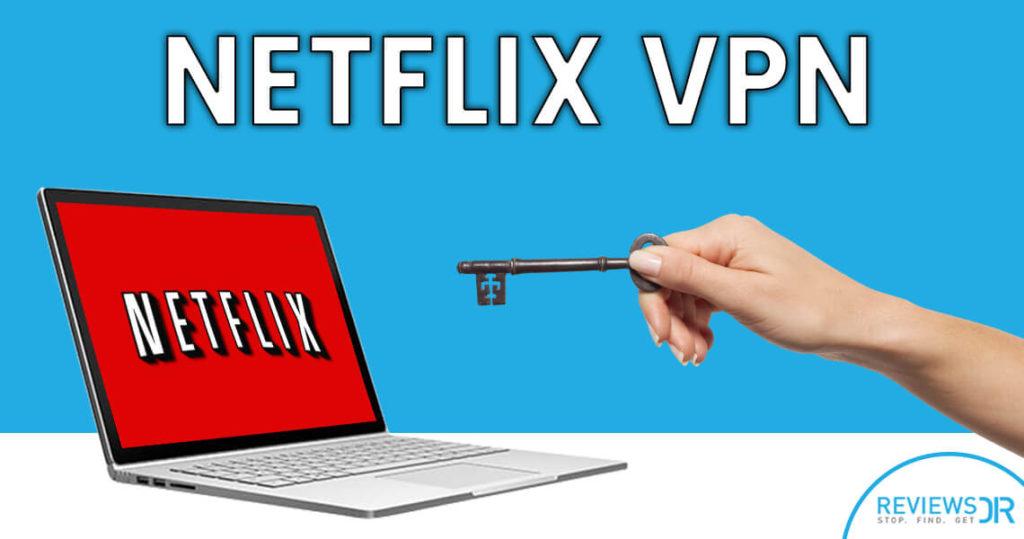 5 Best Netflix VPNs In 2018 - Unblock Full Netflix Library