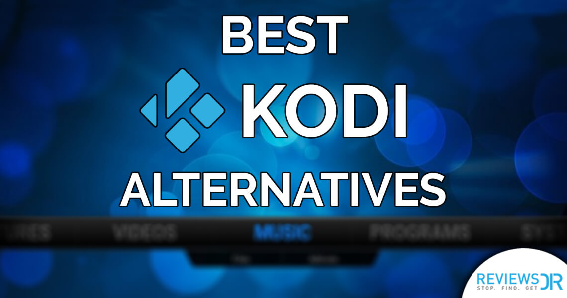 Best Kodi Alternatives Of 2018 - Which One Would You Chose?