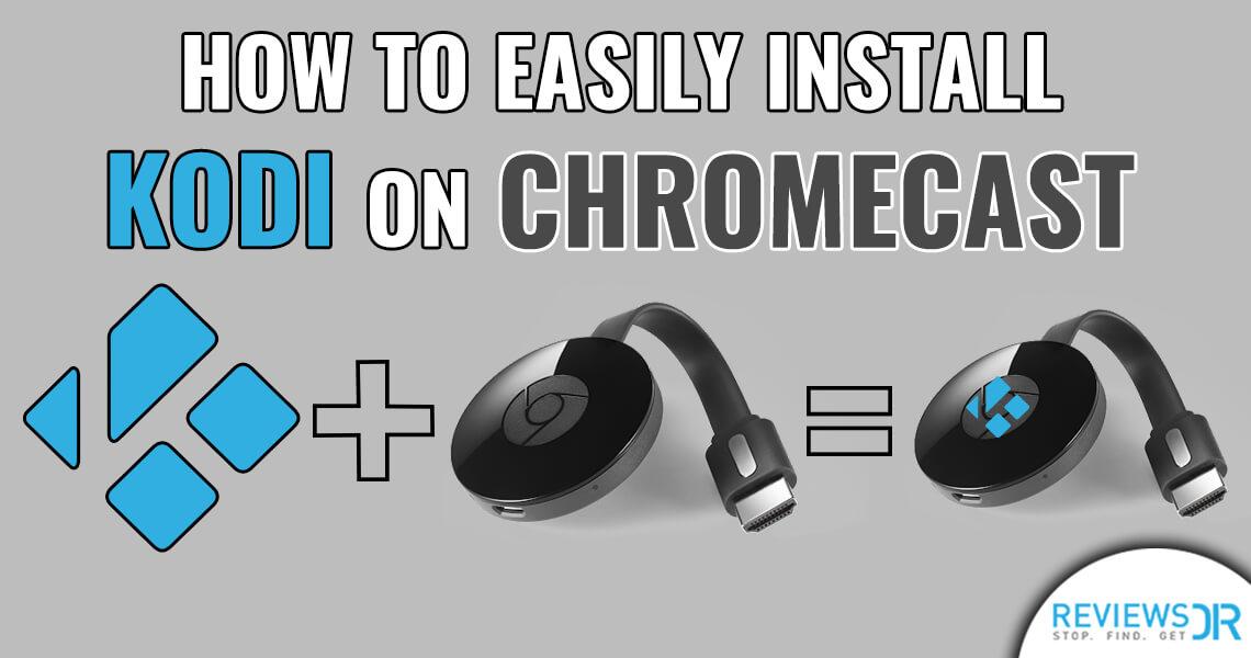 How to Install Kodi on Chromecast to Stream Like a Champ
