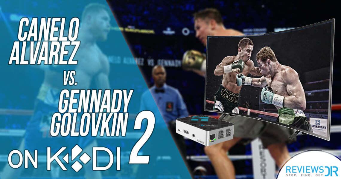 Canelo Álvarez vs. Gennady Golovkin on Kodi