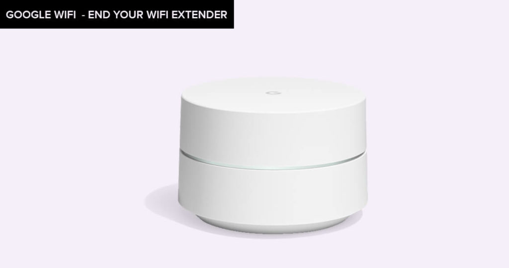 Google Wifi - End Your WiFi Extender