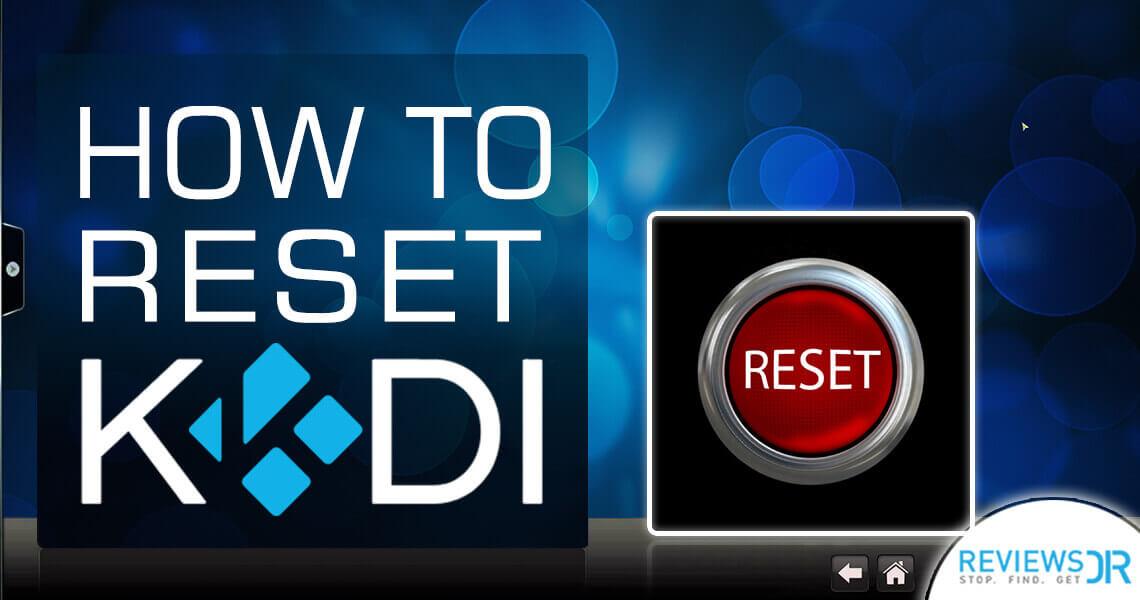 How to Reset Kodi