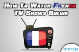 20 French TV Channels You Can Watch Online Even If You Live Abroad